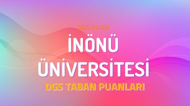 DGS İnönü Üniversitesi 2022 Taban Puanları
