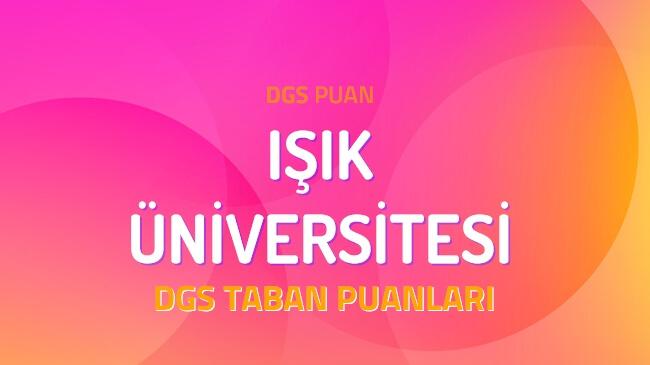 DGS Işık Üniversitesi 2022 Taban Puanları