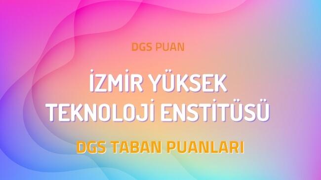 DGS İzmir Yüksek Teknoloji Enstitüsü 2022 Taban Puanları