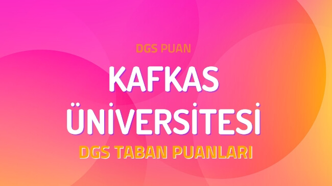 DGS Kafkas Üniversitesi 2022 Taban Puanları