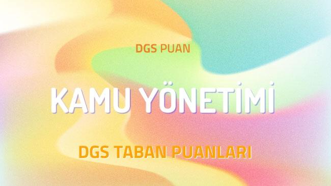 DGS Kamu Yönetimi 2022 Taban Puanları ve Kontenjanları
