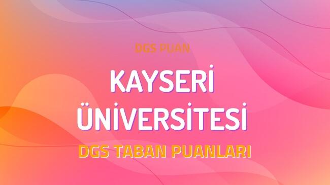 DGS Kayseri Üniversitesi 2022 Taban Puanları