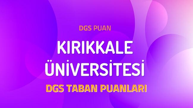 DGS Kırıkkale Üniversitesi 2022 Taban Puanları