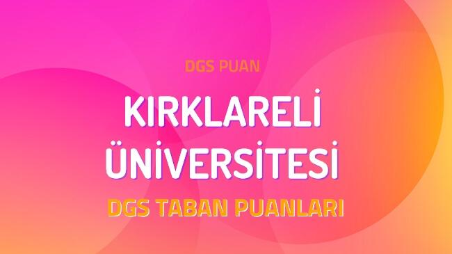 DGS Kırklareli Üniversitesi 2022 Taban Puanları