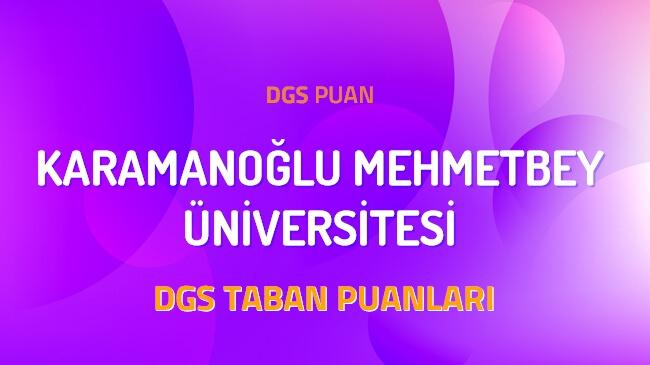 DGS Karamanoğlu Mehmetbey Üniversitesi 2022 Taban Puanları
