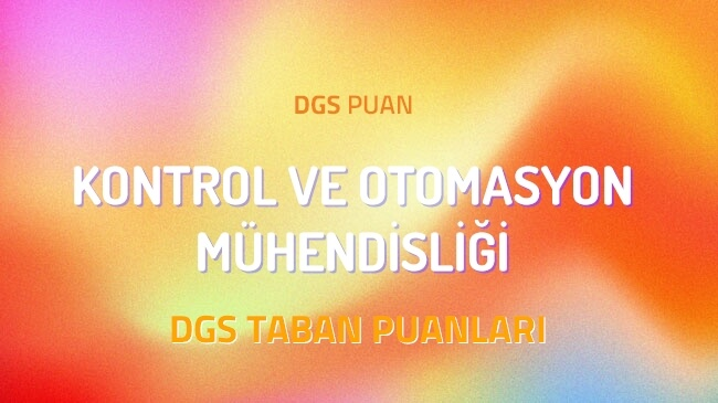 DGS Kontrol ve Otomasyon Mühendisliği 2022 Taban Puanları