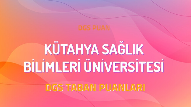 DGS Kütahya Sağlık Bilimleri Üniversitesi 2022 Taban Puanları
