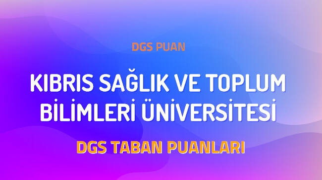 DGS Kıbrıs Sağlık ve Toplum Bilimleri Üniversitesi 2022 Taban Puanları