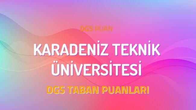 DGS Karadeniz Teknik Üniversitesi 2022 Taban Puanları