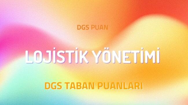 DGS Lojistik Yönetimi 2022 Taban Puanları ve Kontenjanları