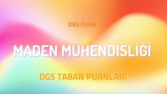 DGS Maden Mühendisliği 2022 Taban Puanları ve Kontenjanları