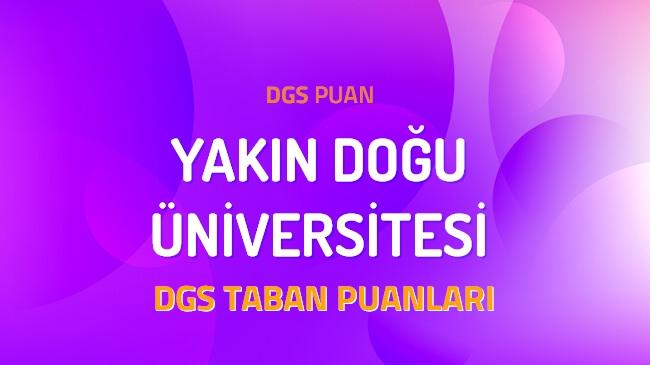 DGS Yakın Doğu Üniversitesi 2022 Taban Puanları