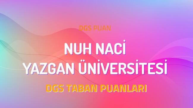 DGS Nuh Naci Yazgan Üniversitesi 2022 Taban Puanları