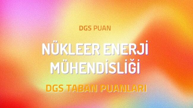 DGS Nükleer Enerji Mühendisliği 2022 Taban Puanları