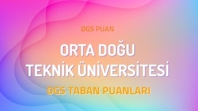 DGS Orta Doğu Teknik Üniversitesi 2022 Taban Puanları