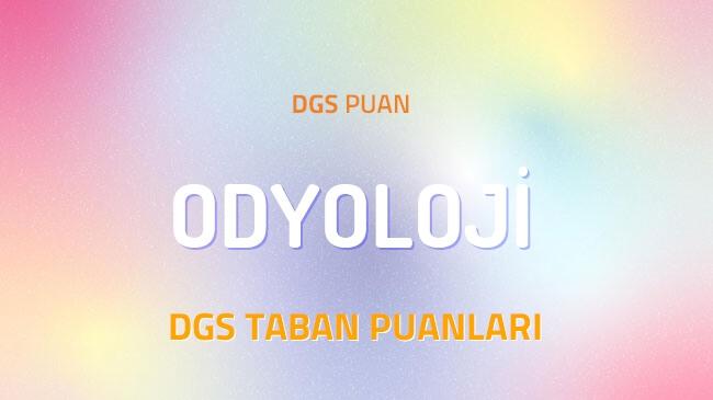 DGS Odyoloji 2022 Taban Puanları ve Kontenjanları