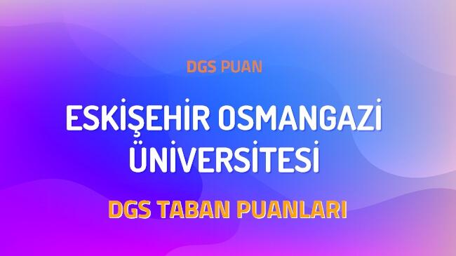 DGS Eskişehir Osmangazi Üniversitesi 2022 Taban Puanları