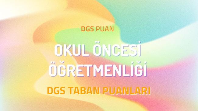 DGS Okul Öncesi Öğretmenliği 2022 Taban Puanları ve Kontenjanları