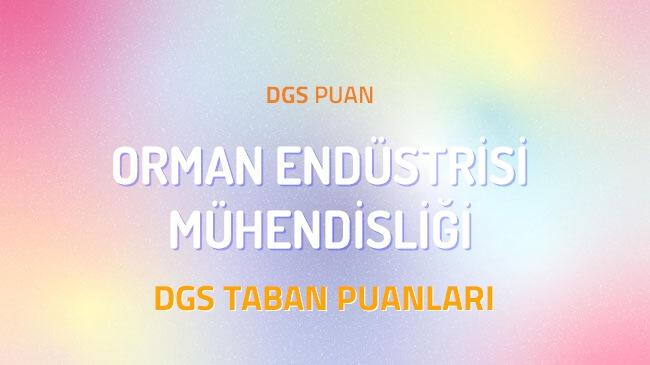 DGS Orman Endüstrisi Mühendisliği 2022 Taban Puanları