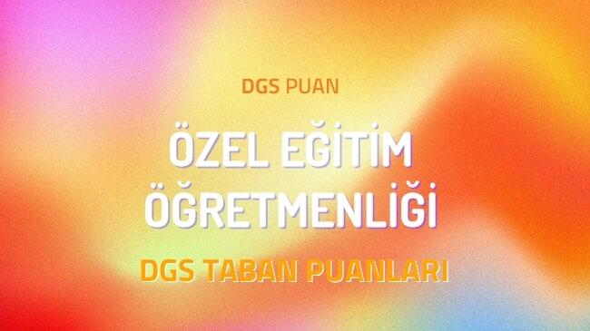 DGS Özel Eğitim Öğretmenliği 2022 Taban Puanları ve Kontenjanları