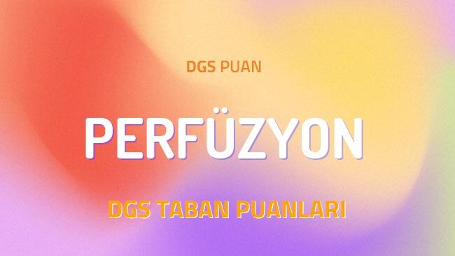 DGS Perfüzyon 2022 Taban Puanları ve Kontenjanları
