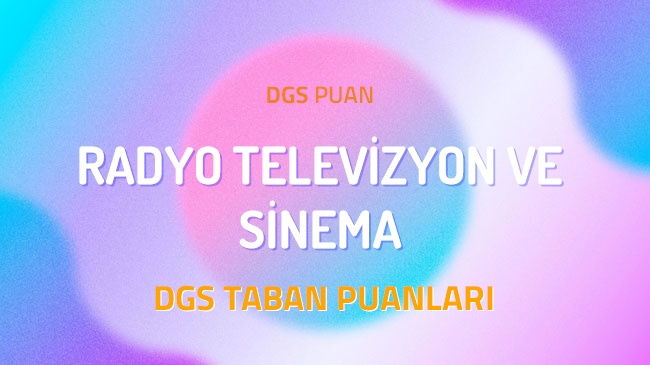 DGS Radyo Televizyon ve Sinema 2022 Taban Puanları