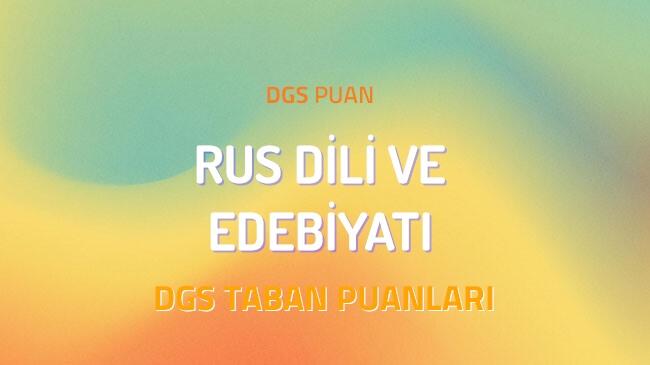 DGS Rus Dili ve Edebiyatı 2022 Taban Puanları ve Kontenjanları