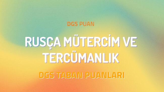 DGS Rusça Mütercim ve Tercümanlık 2022 Taban Puanları