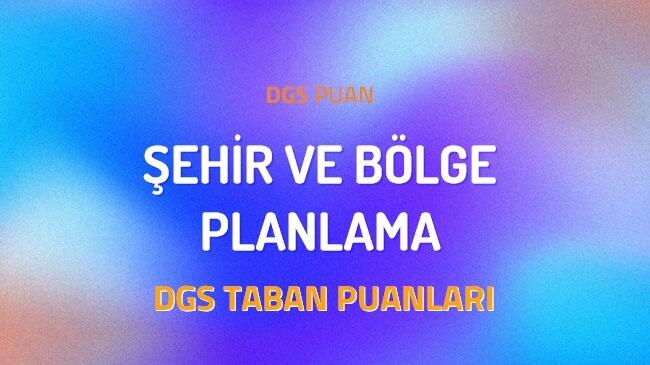 DGS Şehir ve Bölge Planlama 2022 Taban Puanları ve Kontenjanları
