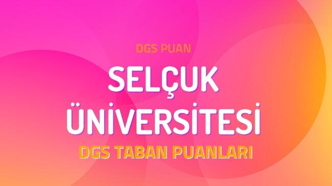 DGS Selçuk Üniversitesi 2022 Taban Puanları