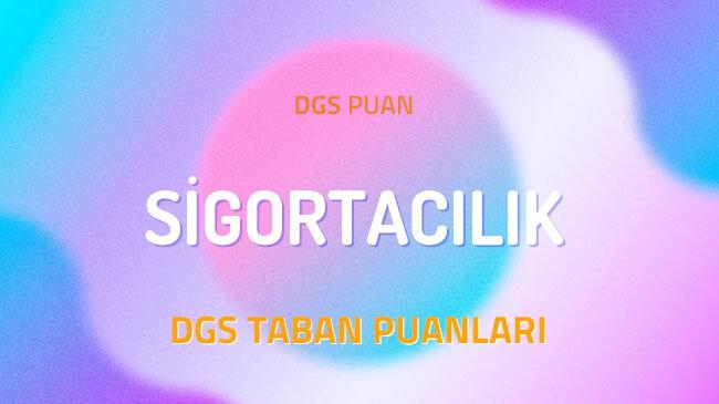 DGS Sigortacılık 2022 Taban Puanları ve Kontenjanları