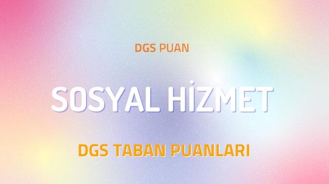 DGS Sosyal Hizmet 2022 Taban Puanları ve Kontenjanları