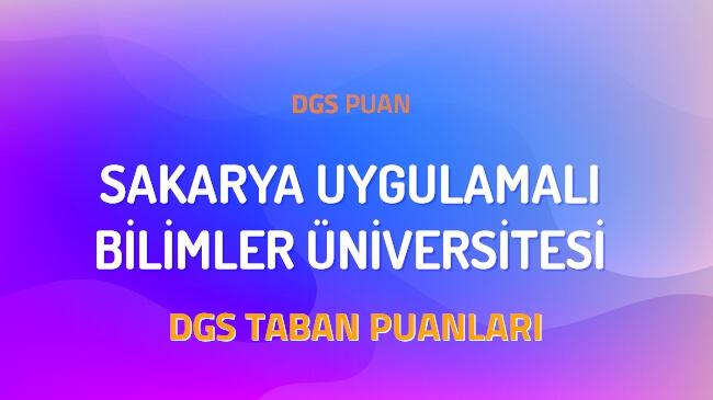 DGS Sakarya Uygulamalı Bilimler Üniversitesi 2022 Taban Puanları