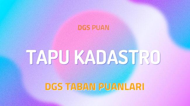 DGS Tapu Kadastro 2022 Taban Puanları ve Kontenjanları