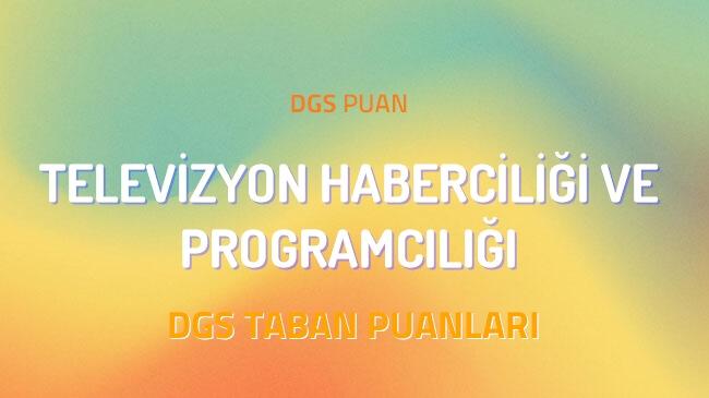 DGS Televizyon Haberciliği ve Programcılığı 2022 Taban Puanları