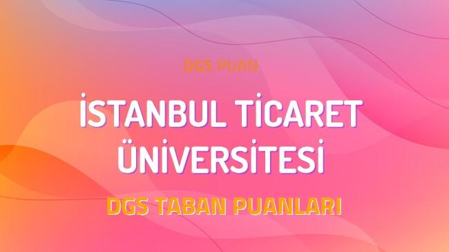DGS İstanbul Ticaret Üniversitesi 2022 Taban Puanları