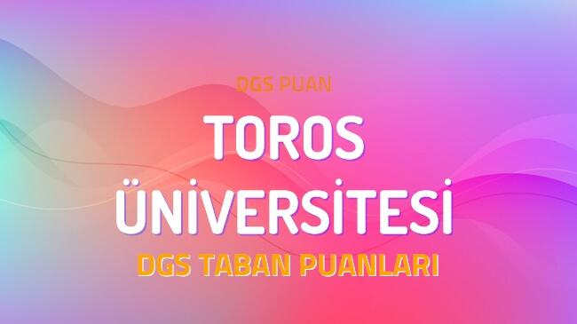 DGS Toros Üniversitesi 2022 Taban Puanları