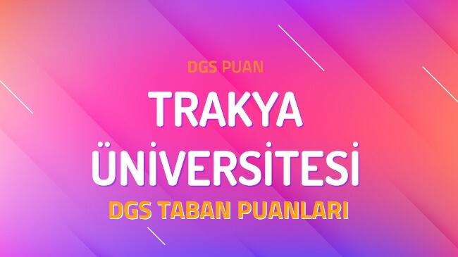 DGS Trakya Üniversitesi 2022 Taban Puanları