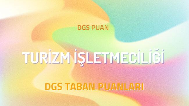 DGS Turizm İşletmeciliği 2022 Taban Puanları ve Kontenjanları