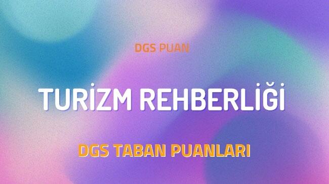DGS Turizm Rehberliği 2022 Taban Puanları ve Kontenjanları