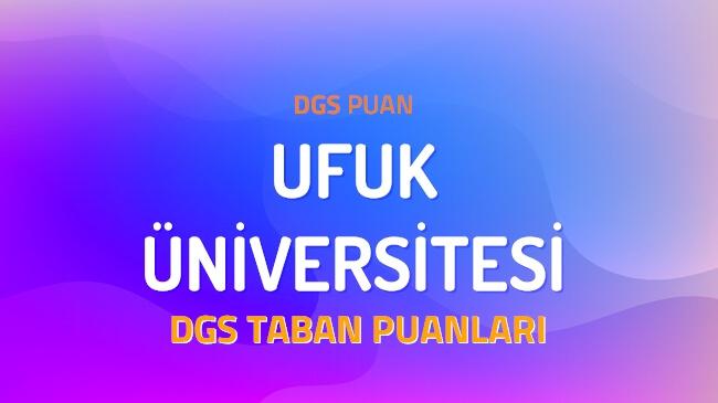 DGS Ufuk Üniversitesi 2022 Taban Puanları