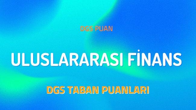 DGS Uluslararası Finans 2022 Taban Puanları ve Kontenjanları