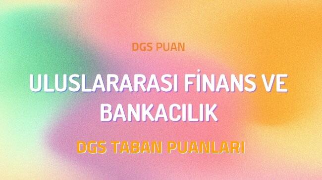 DGS Uluslararası Finans ve Bankacılık 2022 Taban Puanları