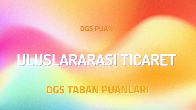 DGS Uluslararası Ticaret 2022 Taban Puanları ve Kontenjanları