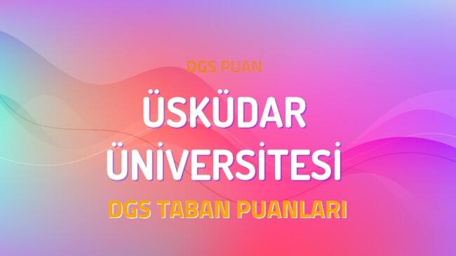 DGS Üsküdar Üniversitesi 2022 Taban Puanları