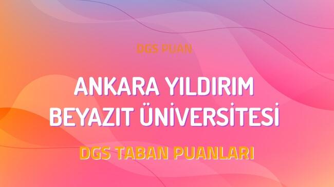 DGS Ankara Yıldırım Beyazıt Üniversitesi 2022 Taban Puanları