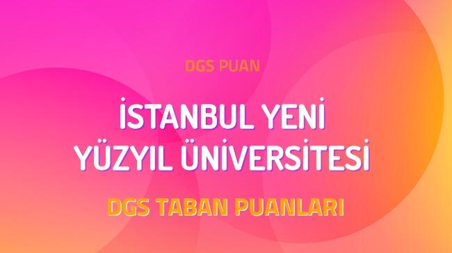 DGS İstanbul Yeni Yüzyıl Üniversitesi 2022 Taban Puanları