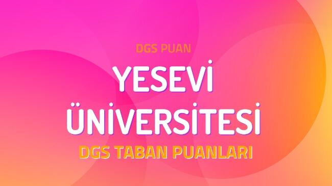 DGS Yesevi Üniversitesi 2022 Taban Puanları