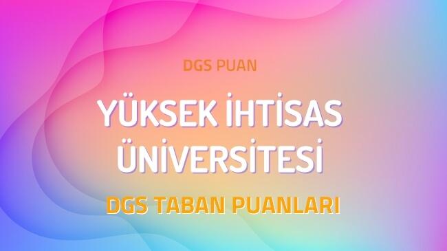 DGS Yüksek İhtisas Üniversitesi 2022 Taban Puanları