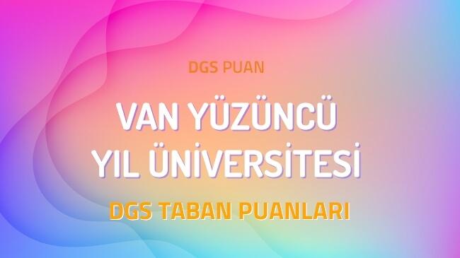 DGS Van Yüzüncü Yıl Üniversitesi 2022 Taban Puanları